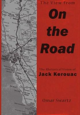 """The View from """"""""On the Road: The Rhetorical Vision of Jack Kerouac (Hardback)"""