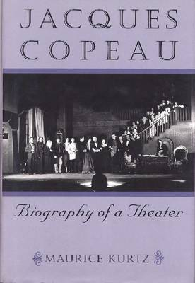Jacques Copeau: Biography of a Theater (Hardback)
