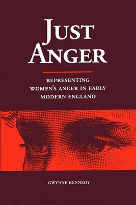 Just Anger: Representing Women's Anger in Early Modern England (Hardback)