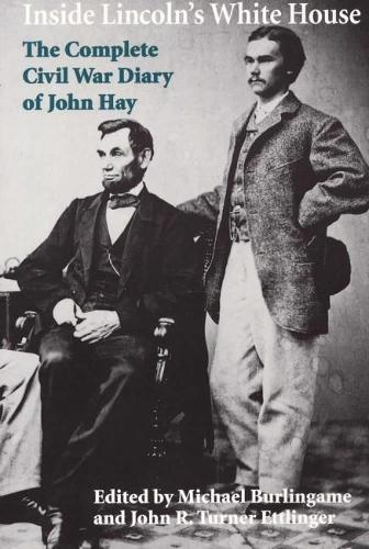 Inside Lincoln's White House: The Complete Civil War Diary of John Hay (Paperback)