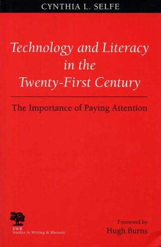 Technology and Literacy in the Twenty-first Century - Studies in Writing and Rhetoric (Paperback)