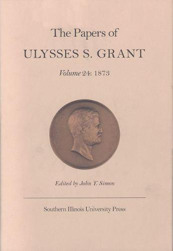 The Papers of Ulysses S. Grant, Volume 24: 1873 (Hardback)