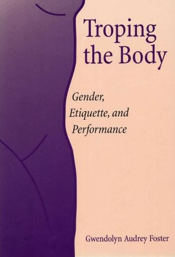 Troping the Body: Gender, Etiquette and Performance (Paperback)