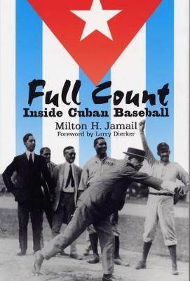 Full Count: Inside Cuban Baseball - Writing Baseball (Hardback)