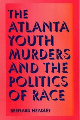 The Atlanta Youth Murders and the Politics of Race (Paperback)