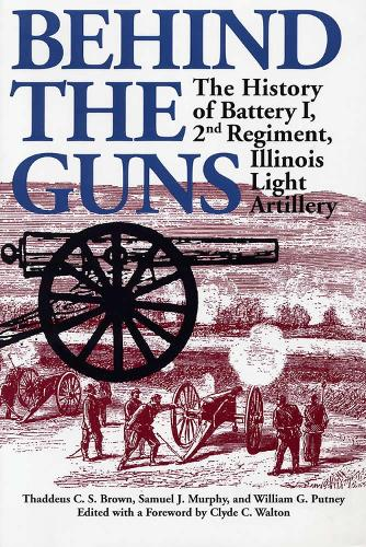 Behind the Guns: The History of Battery I, 2nd Regiment, Illinois Light Artillery - Shawnee Classics (Paperback)