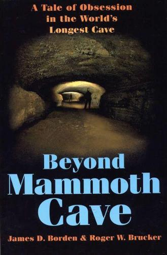Beyond Mammoth Cave: A Tale of Obsession in the World's Longest Cave (Paperback)
