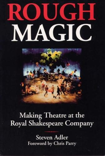 Rough Magic: Behind the Scenes of the Royal Shakespeare Company (Paperback)
