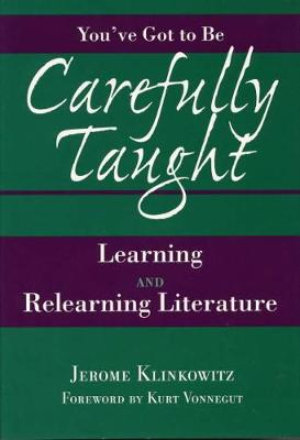 You've Got to be Carefully Taught: Learning and Relearning Literature (Hardback)