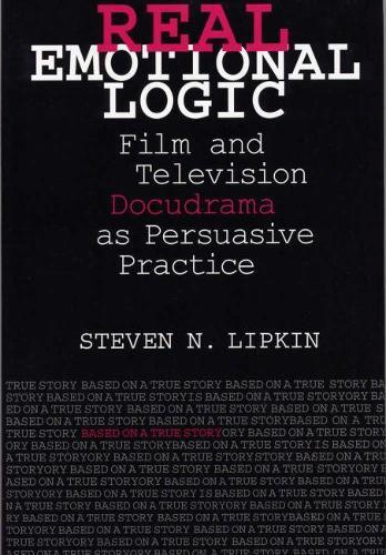 Real Emotional Logic: Film and Television Docudrama as Persuasive Practice (Hardback)
