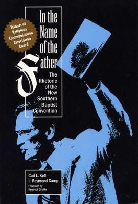 In the Name of the Father: The Rhetoric of the New Southern Baptist Convention (Paperback)