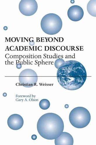 Moving Beyond Academic Discourse: Composition Studies and the Public Sphere (Paperback)