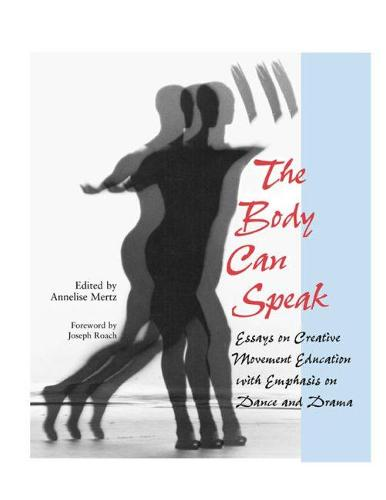 The Body Can Speak: Essays on Creative Movement Education with Emphasis on Dance and Drama (Paperback)