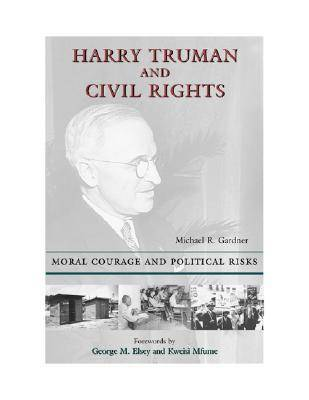 Harry Truman and Civil Rights: Moral Courage and Political Risks (Hardback)