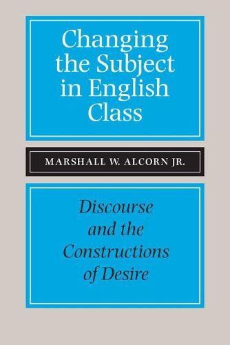 Changing the Subject in English Class: Discourse and the Constructions of Desire (Paperback)