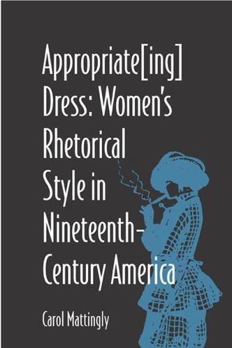 Appropriate(ing) Dress: Women's Rhetorical Style in Nineteenth-century America (Paperback)