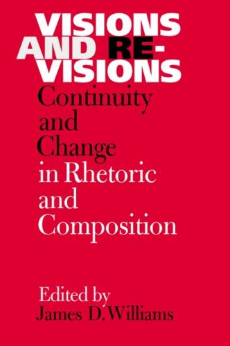 Visions and Revisions: Continuity and Change in Rhetoric and Composition (Paperback)