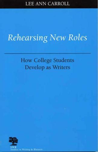 Rehearsing New Roles: How College Students Develop as Writers - Studies in Writing and Rhetoric (Paperback)