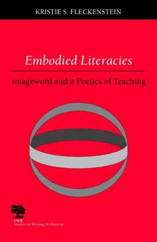 Embodied Literacies: Imageword and a Poetics of Teaching - Studies in Writing and Rhetoric (Paperback)