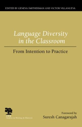Language Diversity in the Classroom: From Intention to Practice - Studies in Writing and Rhetoric (Paperback)