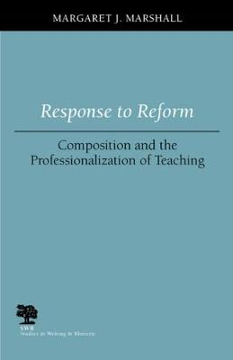 Response to Reform: Composition and the Professionalization of Teaching - Studies in Writing and Rhetoric (Paperback)