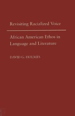 Revisiting Racialized Voice: African American Ethos in Language and Literature (Hardback)
