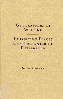 Geographies of Writing: Inhabiting Places and Encountering Difference (Hardback)