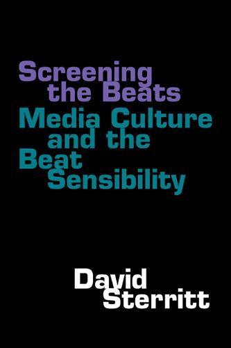 Screening the Beats: Media Culture and the Beat Sensibility (Hardback)