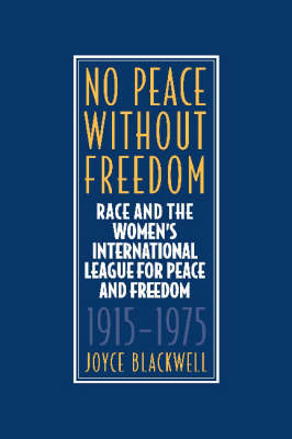 No Peace without Freedom: Race and the Women's International League for Peace and Freedom, 1915-1975 (Hardback)