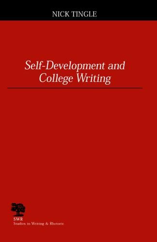 Self-development and College Writing - Studies in Writing and Rhetoric (Paperback)