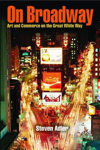 On Broadway: Art and Commerce on the Great White Way (Paperback)