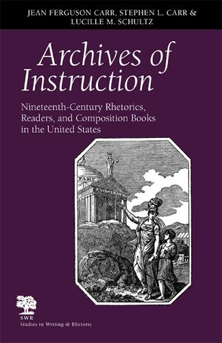Archives of Instruction: Nineteenth-century Rhetorics, Readers, and Composition Books in the United States - Studies in Writing and Rhetoric (Paperback)