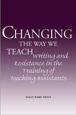 Changing the Way We Teach: Writing and Resistance in the Training of Teaching Assistants (Paperback)