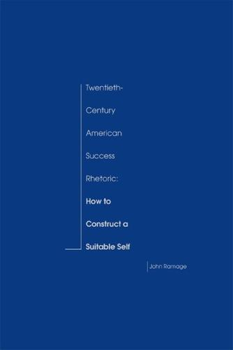Twentieth-century American Success Rhetoric: How to Construct a Suitable Self (Hardback)