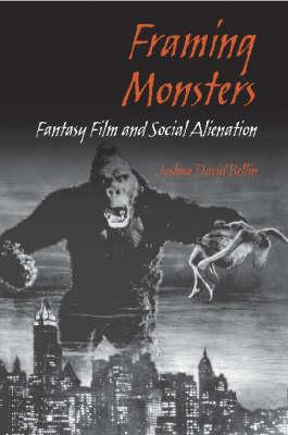 Framing Monsters: Fantasy Film and Social Alienation (Hardback)