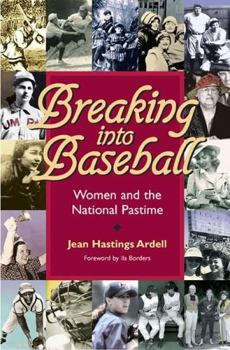 Breaking into Baseball: Women and the National Pastime (Paperback)