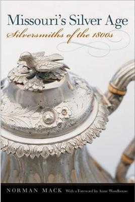 Missouri's Silver Age: Silversmiths of the 1800s (Hardback)