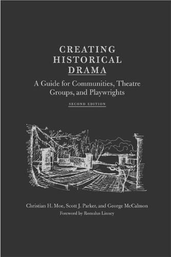 Creating Historical Drama: A Guide for Communities, Theatre Groups,and Playwrights (Hardback)