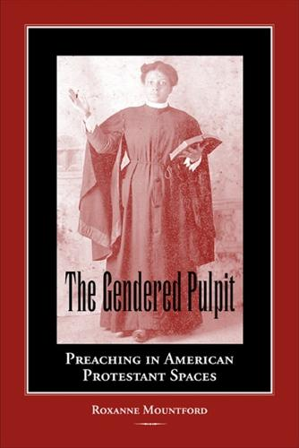 The Gendered Pulpit: Preaching in American Protestant Spaces - Studies in Rhetorics and Feminisms (Paperback)