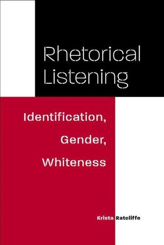 Rhetorical Listening: Identification, Gender, Whiteness (Hardback)