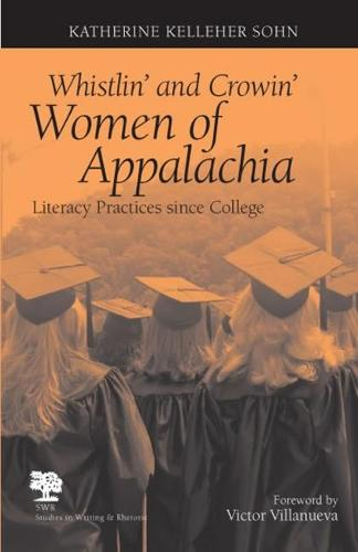 Whistlin' and Crowin' Women of Appalachia: Literacy Practices Since College - Studies in Writing and Rhetoric (Paperback)