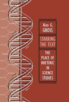 Starring the Text: The Place of Rhetoric in Science Studies (Hardback)