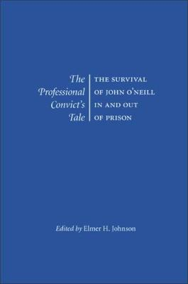 The Professional Convict's Tale: The Survival of John O'Neill in and Out of Prison (Hardback)