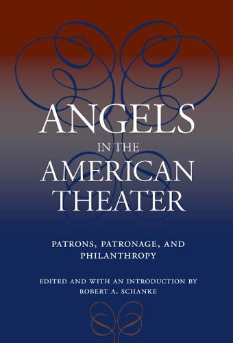Angels in the American Theater: Patrons, Patronage and Philanthropy - Theater in the Americas (Paperback)