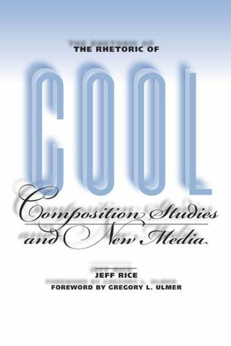 The Rhetoric of Cool: Composition Studies and New Media (Paperback)
