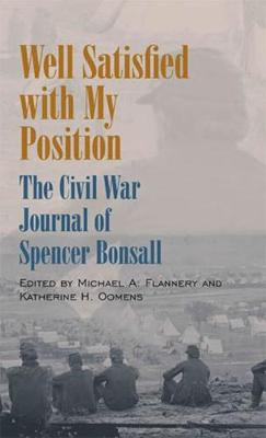 Well Satisfied with My Position: The Civil War Journal of Spencer Bonsall (Hardback)