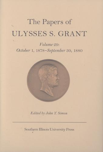The The Papers of Ulysses S. Grant: The Papers of Ulysses S. Grant v. 29; October 1, 1878-September 30, 1880 October 1, 1878-September 30, 1880 Volume 29 (Hardback)