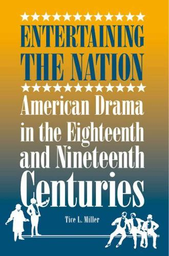 Entertaining the Nation: American Drama in the Eighteenth and Nineteenth Centuries - Theater in the Americas (Paperback)