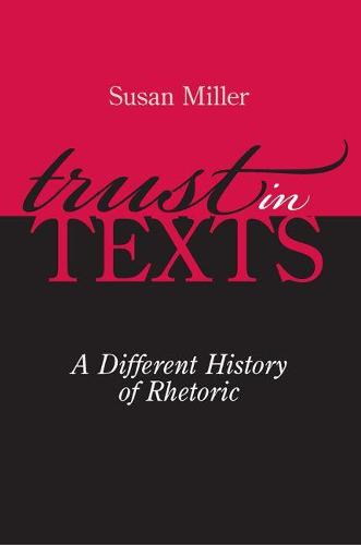 Trust in Texts: A Different History of Rhetoric (Paperback)