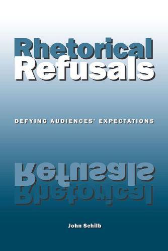 Rhetorical Refusals: Defying Audiences' Expectations (Paperback)